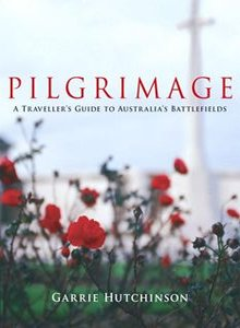 Pilgrimage - A Traveller's Guide to Australia's Battlefields