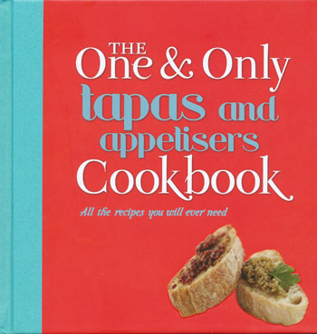 The One and Only Tapas and Appertisers Cookbook