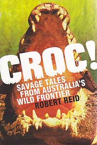Croc - Savage Tales from Australia's Wild Frontier