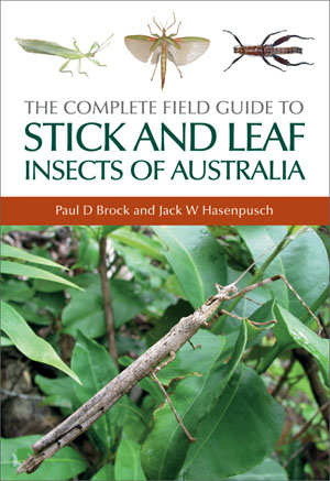The Complete Field Guide to Stick and Leaf Insects of Australia